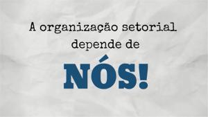 Veja nosso vídeo sobre a organização setorial!