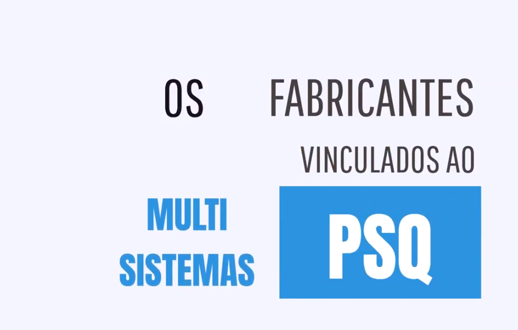 Participe do PSQ como um fabricante multi-sistemas! Veja o vídeo!